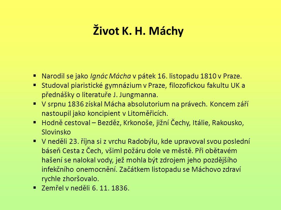 Život K. H. Máchy Narodil se jako Ignác Mácha v pátek 16. listopadu 1810 v Praze.
