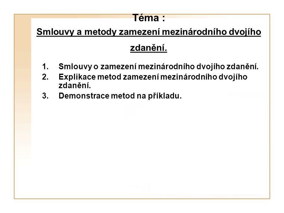 Téma : Smlouvy a metody zamezení mezinárodního dvojího zdanění.
