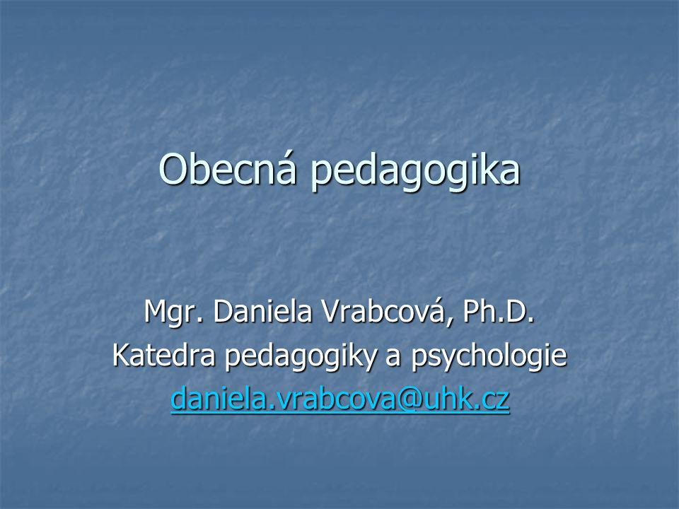 Obecná pedagogika Mgr. Daniela Vrabcová, Ph.D.