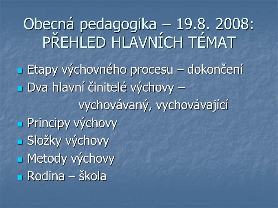 Obecná pedagogika – 19.8. 2008: PŘEHLED HLAVNÍCH TÉMAT