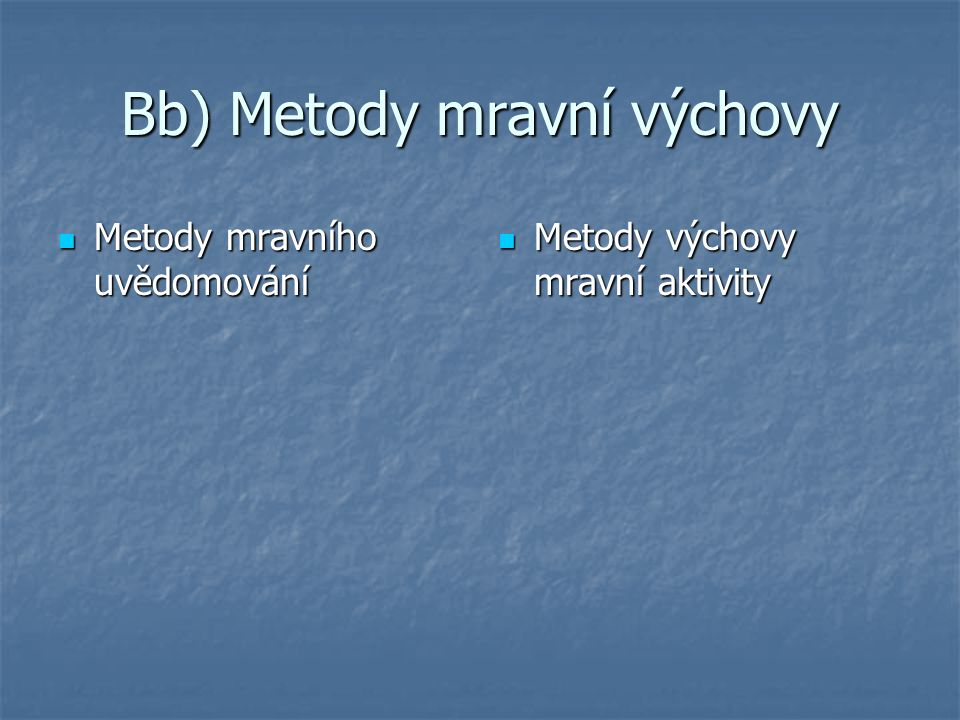 Bb) Metody mravní výchovy