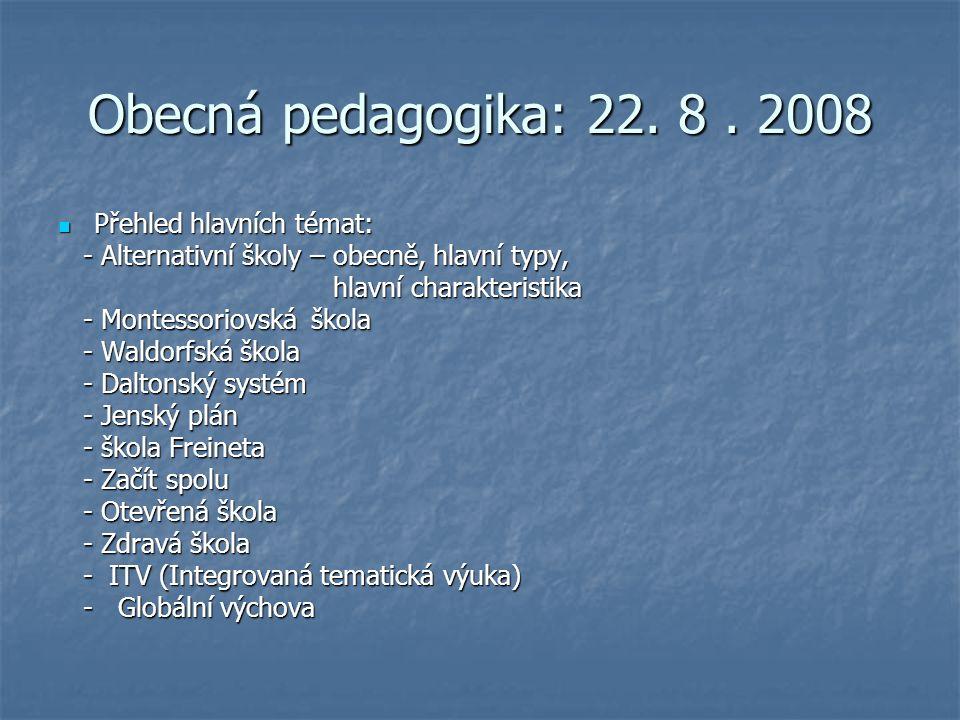 Obecná pedagogika: 22. 8 . 2008 Přehled hlavních témat: