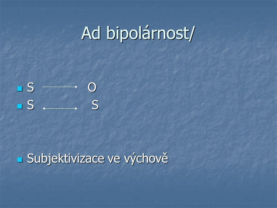 Ad bipolárnost/ S O S S Subjektivizace ve výchově