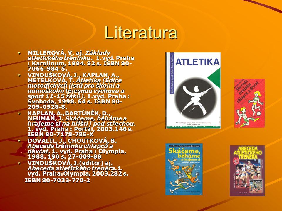 Literatura MILLEROVÁ, V. aj. Základy atletického tréninku. 1.vyd. Praha : Karolinum, 1994. 82 s. ISBN 80-7066-984-5.