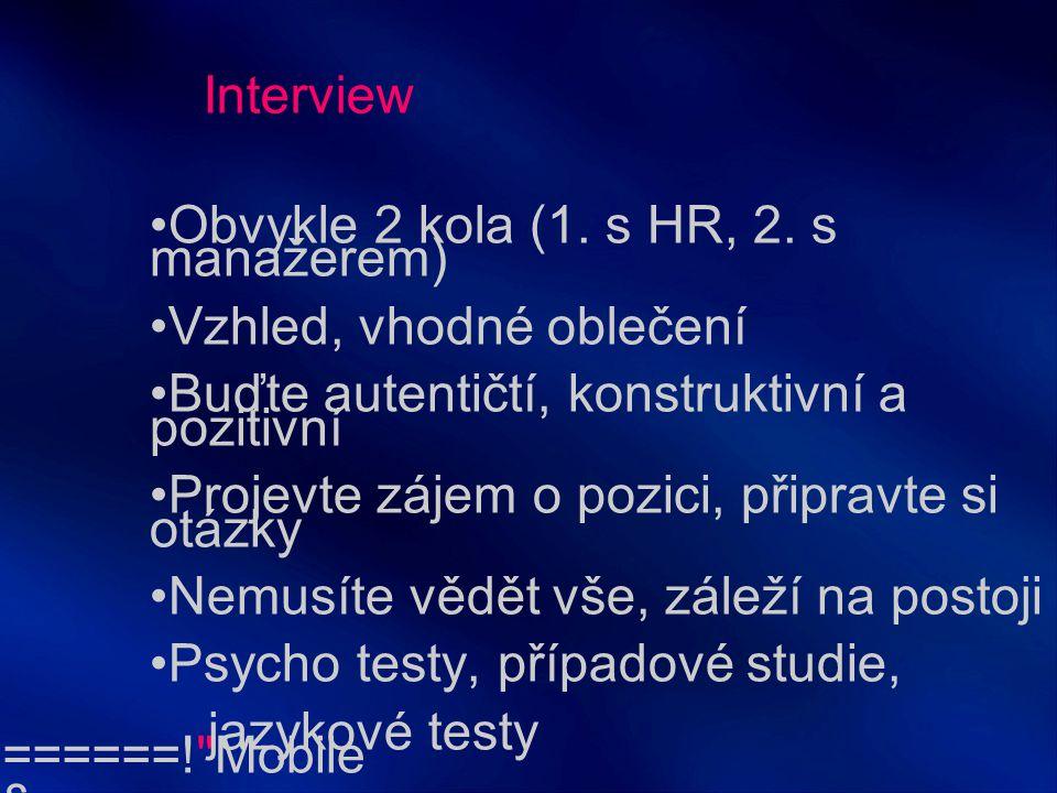 Interview Obvykle 2 kola (1. s HR, 2. s manažerem) Vzhled, vhodné oblečení. Buďte autentičtí, konstruktivní a pozitivní.