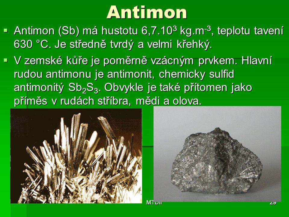 Antimon Antimon (Sb) má hustotu 6,7.103 kg.m-3, teplotu tavení 630 °C. Je středně tvrdý a velmi křehký.