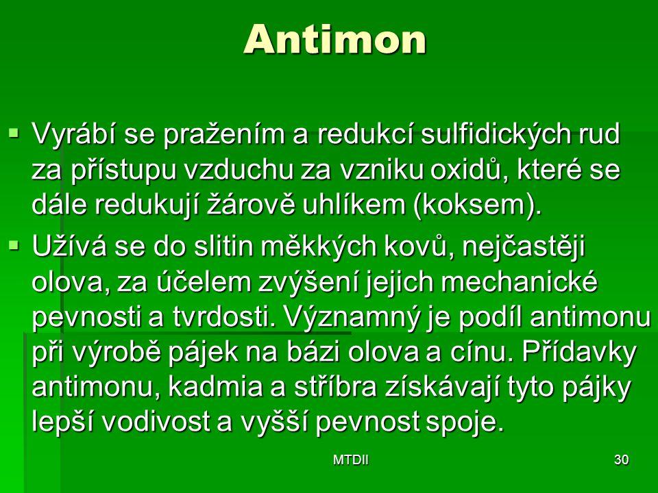 Antimon Vyrábí se pražením a redukcí sulfidických rud za přístupu vzduchu za vzniku oxidů, které se dále redukují žárově uhlíkem (koksem).