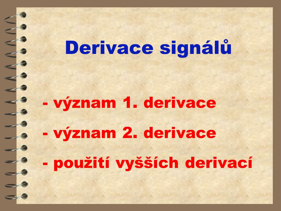 - význam 1. derivace - význam 2. derivace - použití vyšších derivací