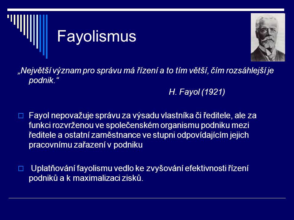 """Fayolismus """"Největší význam pro správu má řízení a to tím větší, čím rozsáhlejší je podnik. H. Fayol (1921)"""