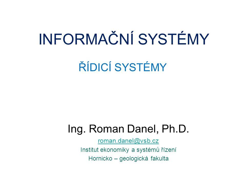 INFORMAČNÍ SYSTÉMY ŘÍDICÍ SYSTÉMY Ing. Roman Danel, Ph.D.