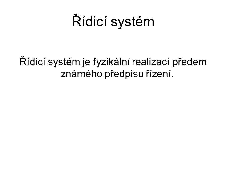 Řídicí systém je fyzikální realizací předem známého předpisu řízení.