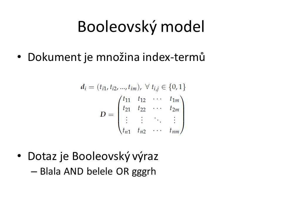 Booleovský model Dokument je množina index-termů