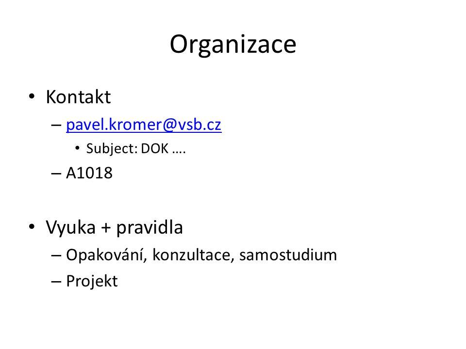 Organizace Kontakt Vyuka + pravidla pavel.kromer@vsb.cz A1018