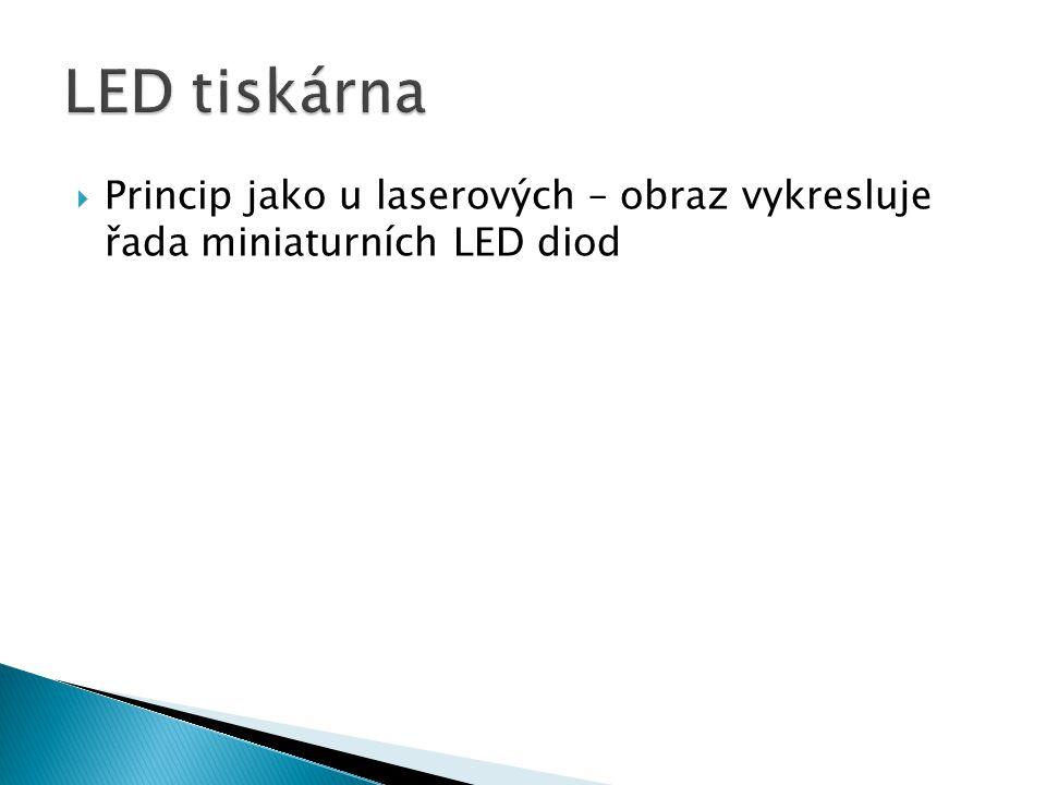 LED tiskárna Princip jako u laserových – obraz vykresluje řada miniaturních LED diod