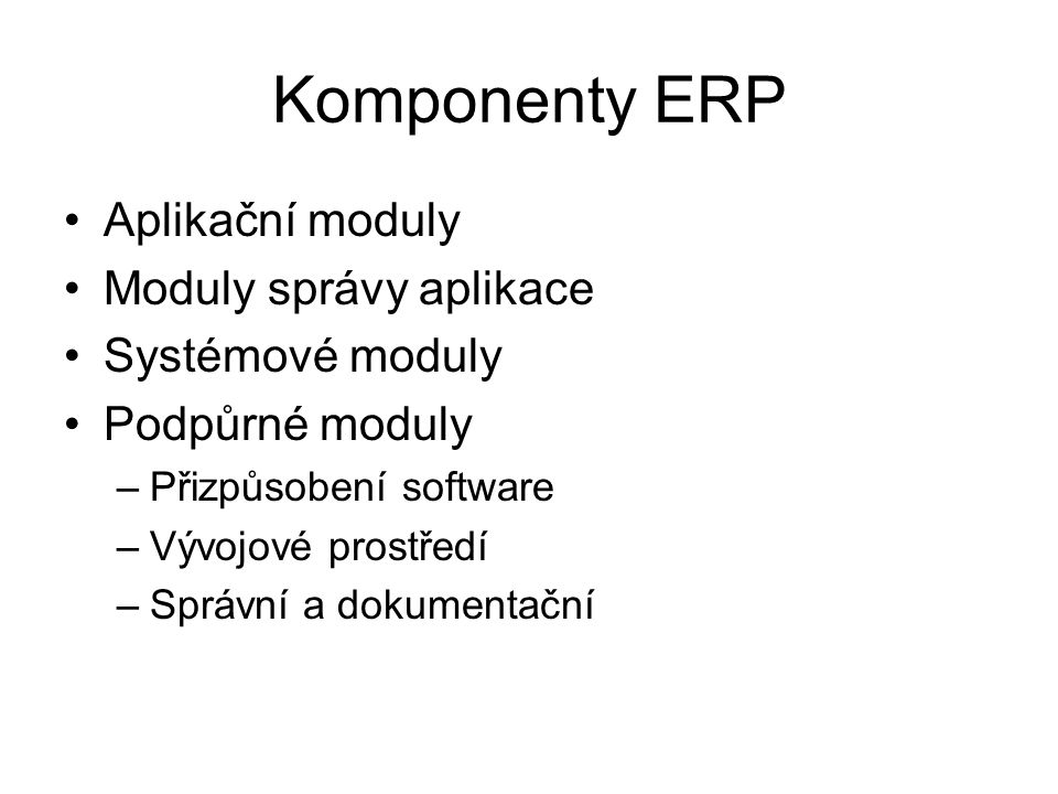 Komponenty ERP Aplikační moduly Moduly správy aplikace