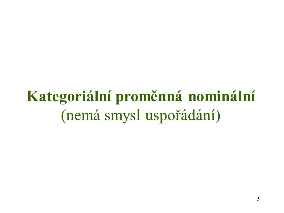 Kategoriální proměnná nominální (nemá smysl uspořádání)