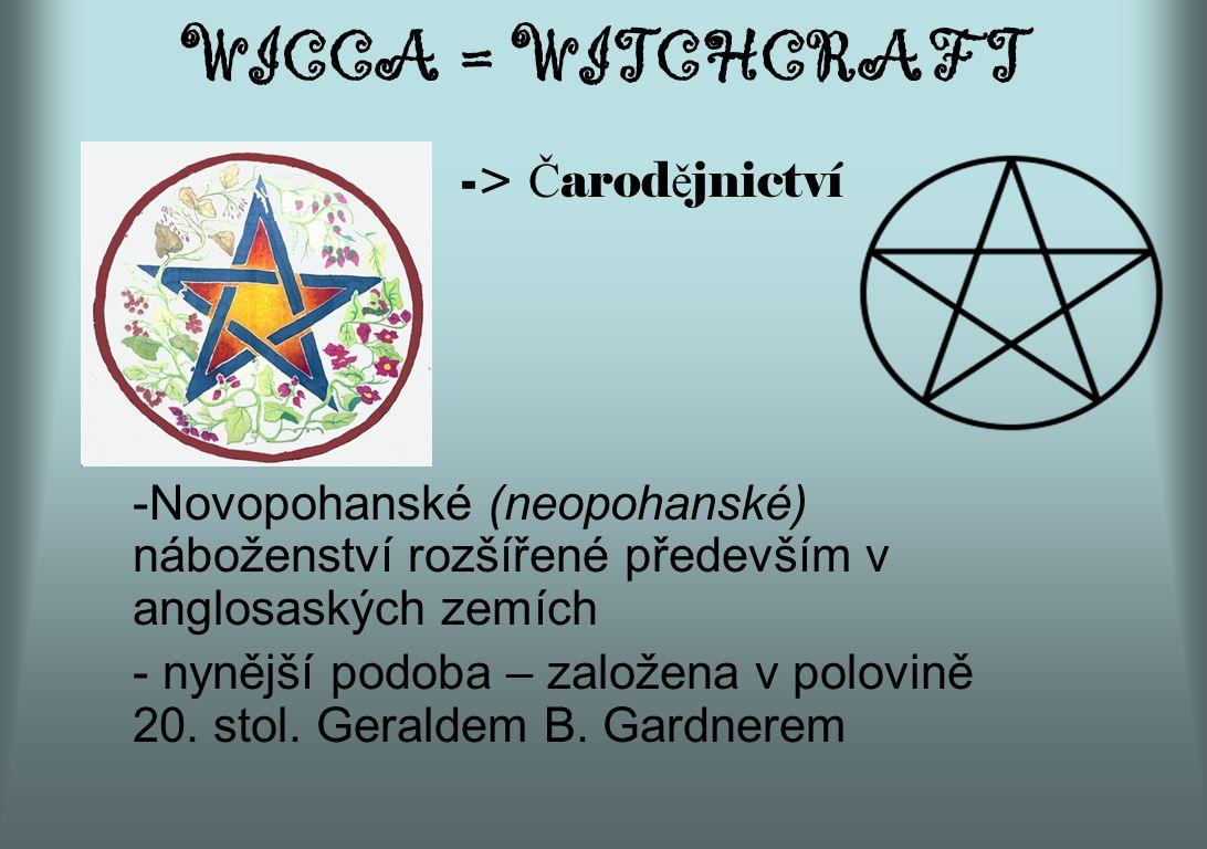 WICCA = WITCHCRAFT -> Čarodějnictví