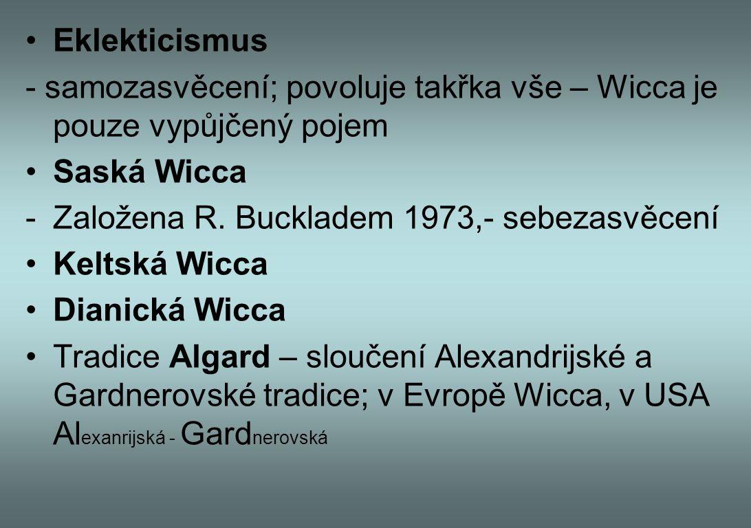 Eklekticismus - samozasvěcení; povoluje takřka vše – Wicca je pouze vypůjčený pojem. Saská Wicca. Založena R. Buckladem 1973,- sebezasvěcení.