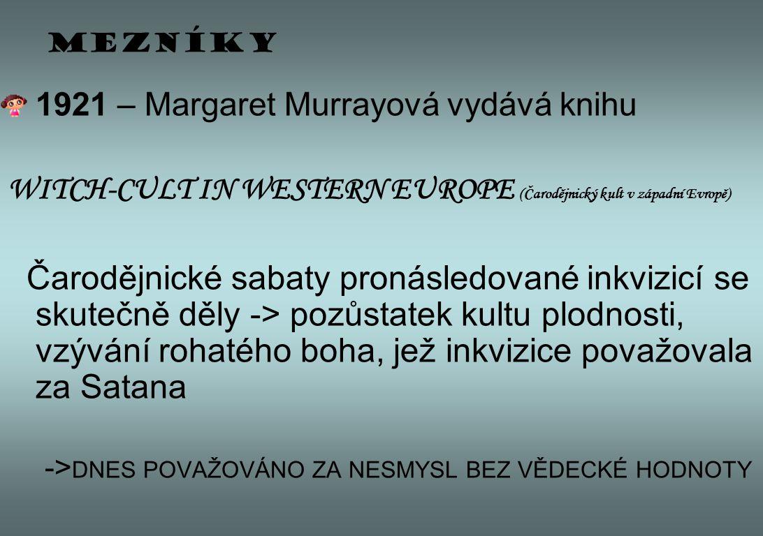 Mezníky 1921 – Margaret Murrayová vydává knihu. WITCH-CULT IN WESTERN EUROPE (Čarodějnický kult v západní Evropě)