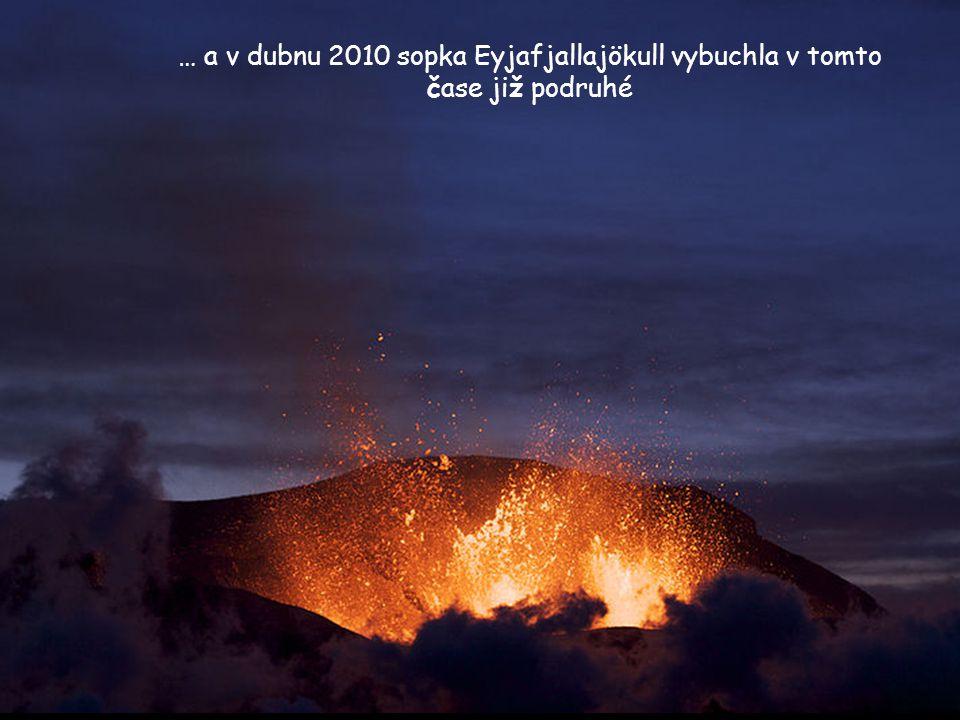 … a v dubnu 2010 sopka Eyjafjallajökull vybuchla v tomto čase již podruhé