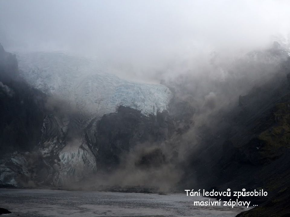 Tání ledovců způsobilo masivní záplavy …