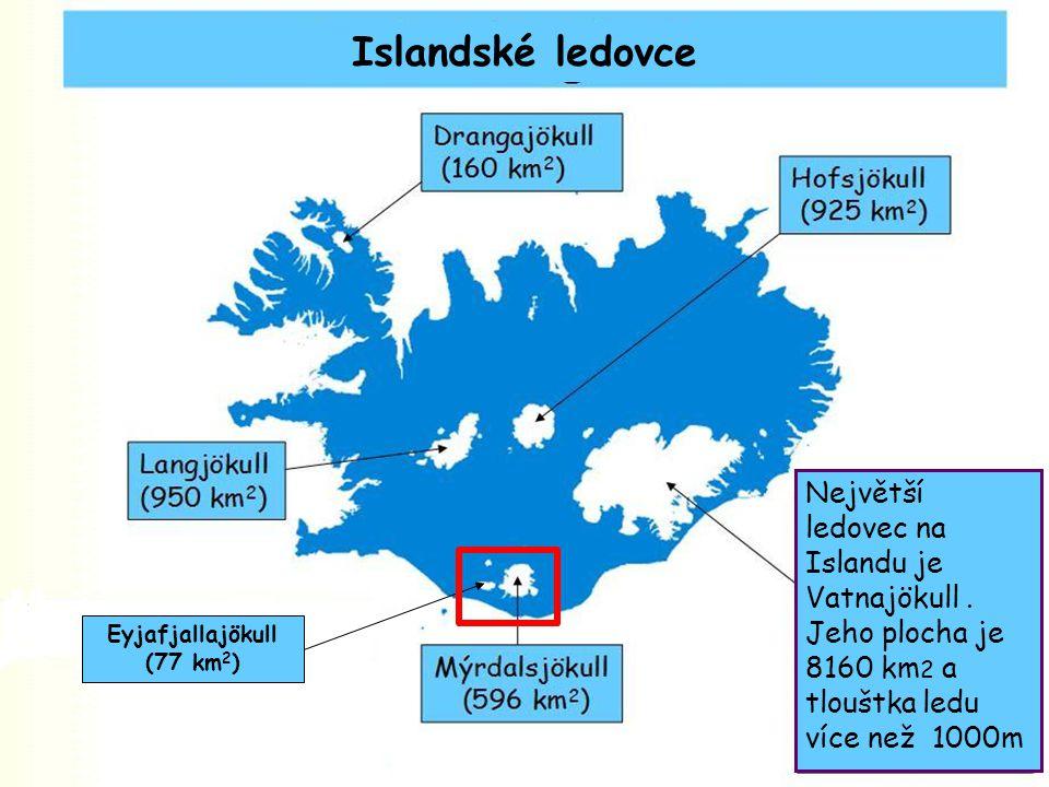Islandské ledovce Největší ledovec na Islandu je Vatnajökull . Jeho plocha je 8160 km2 a tlouštka ledu více než 1000m.