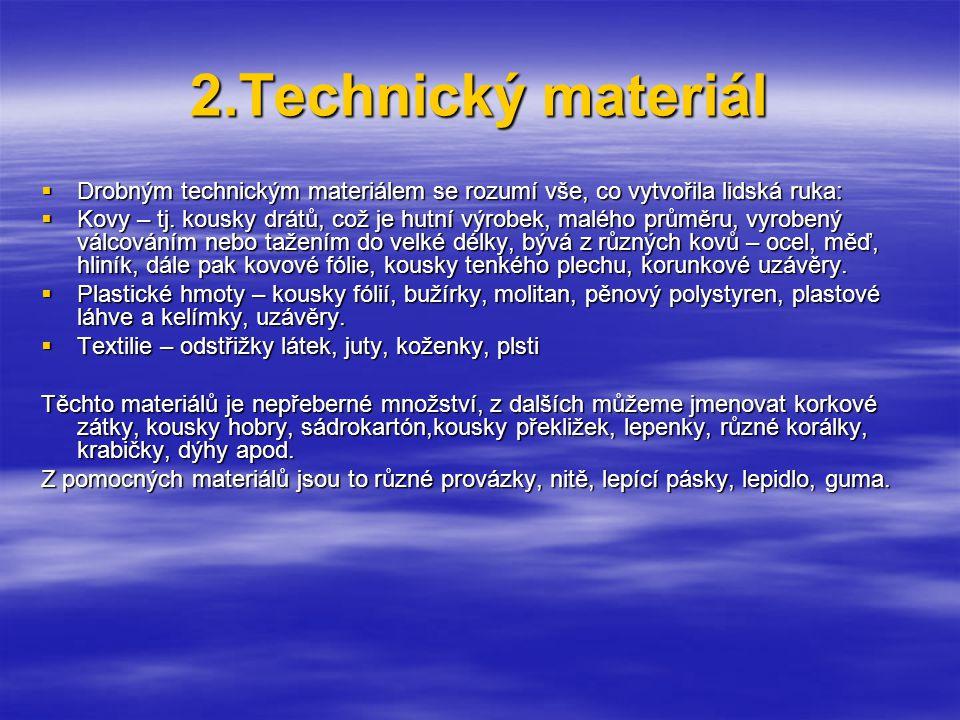 2.Technický materiál Drobným technickým materiálem se rozumí vše, co vytvořila lidská ruka: