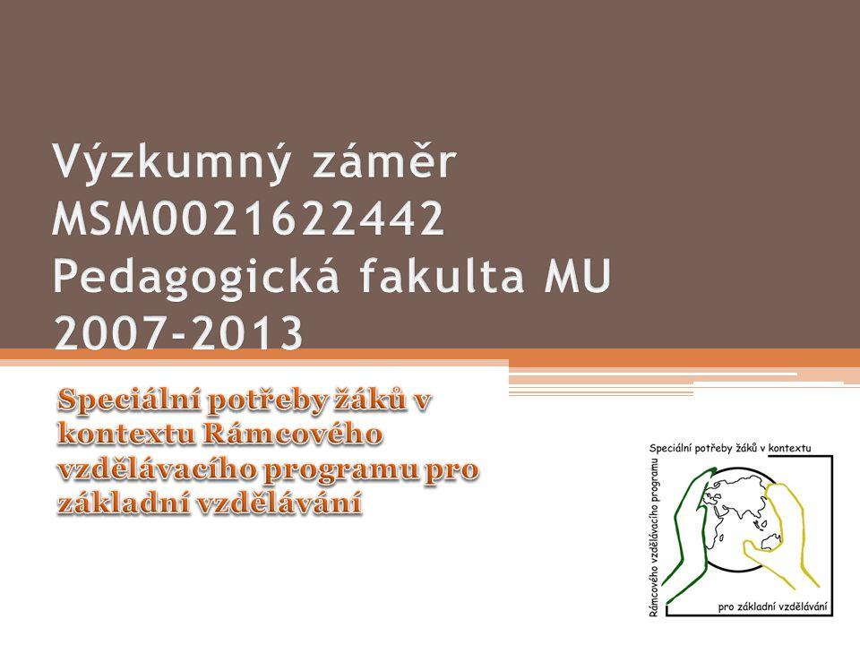 Výzkumný záměr MSM0021622442 Pedagogická fakulta MU 2007-2013