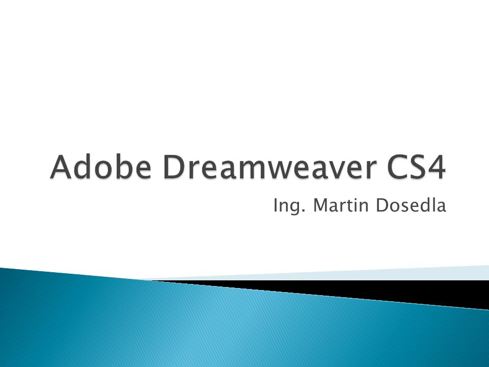 Adobe Dreamweaver CS4 Ing. Martin Dosedla