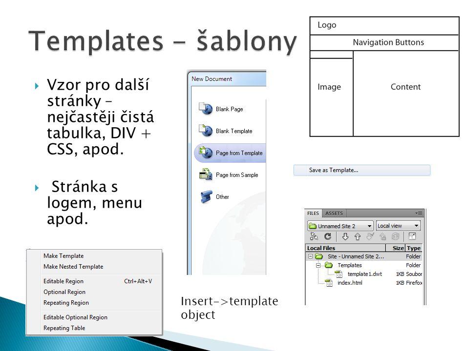 Templates - šablony Vzor pro další stránky – nejčastěji čistá tabulka, DIV + CSS, apod. Stránka s logem, menu apod.