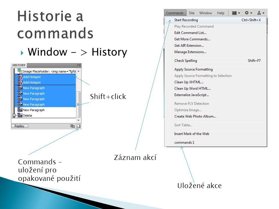 Historie a commands Window - > History Shift+click Záznam akcí