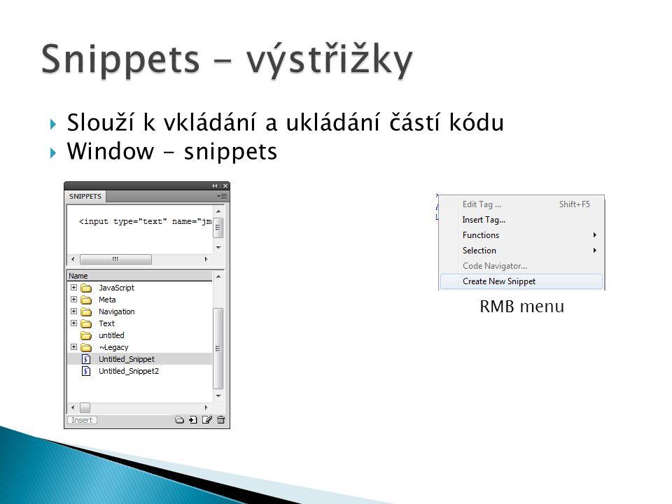 Snippets - výstřižky Slouží k vkládání a ukládání částí kódu