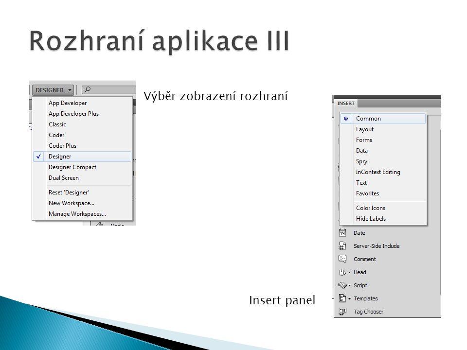 Rozhraní aplikace III Výběr zobrazení rozhraní Insert panel