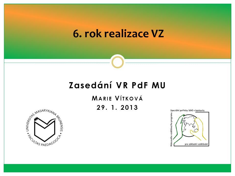 6. rok realizace VZ Zasedání VR PdF MU Marie Vítková 29. 1. 2013