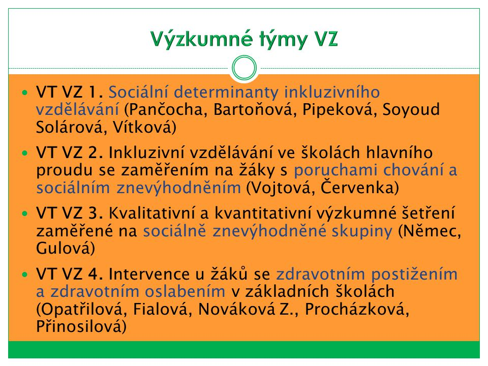 Výzkumné týmy VZ VT VZ 1. Sociální determinanty inkluzivního vzdělávání (Pančocha, Bartoňová, Pipeková, Soyoud Solárová, Vítková)