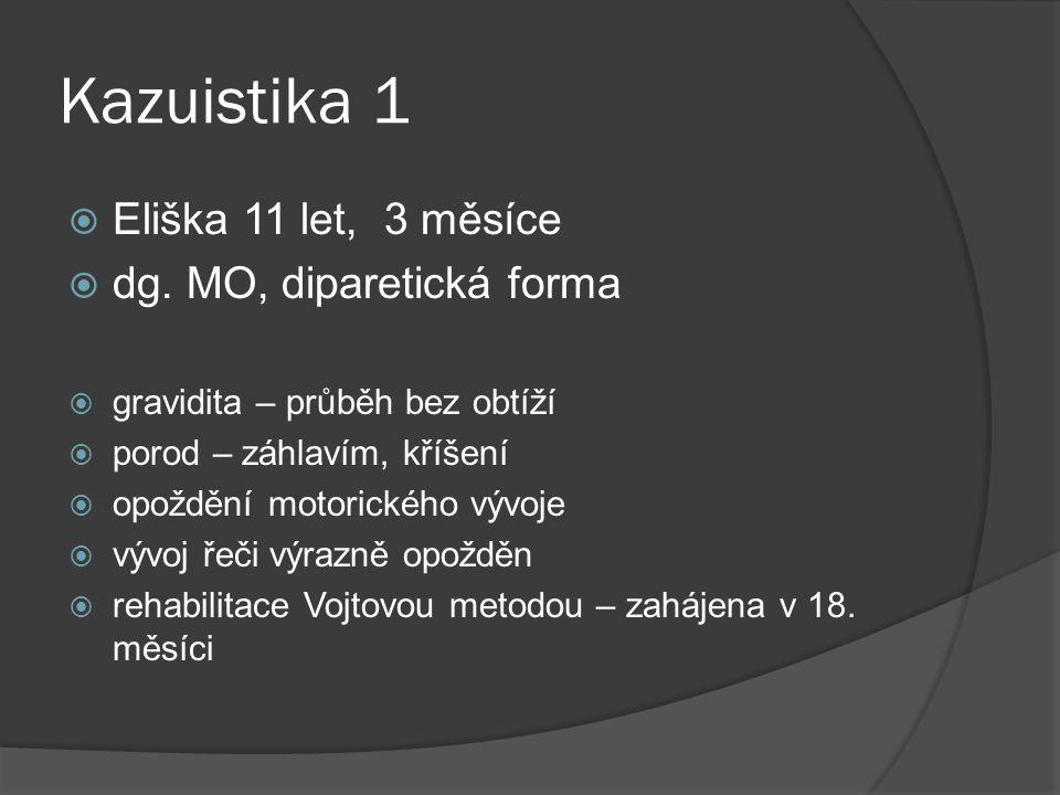 Kazuistika 1 Eliška 11 let, 3 měsíce dg. MO, diparetická forma