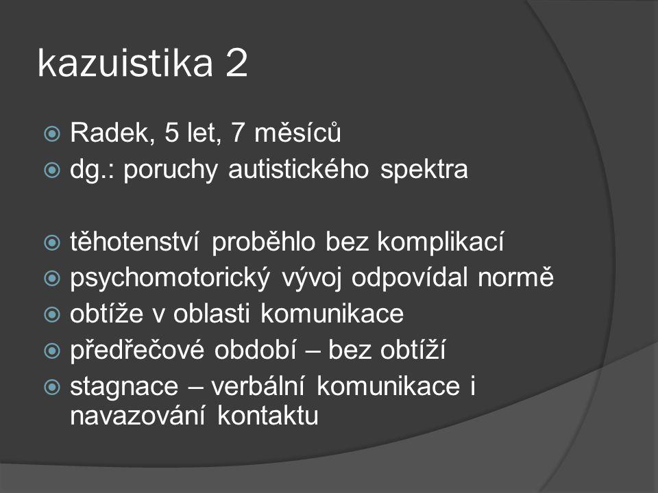 kazuistika 2 Radek, 5 let, 7 měsíců dg.: poruchy autistického spektra