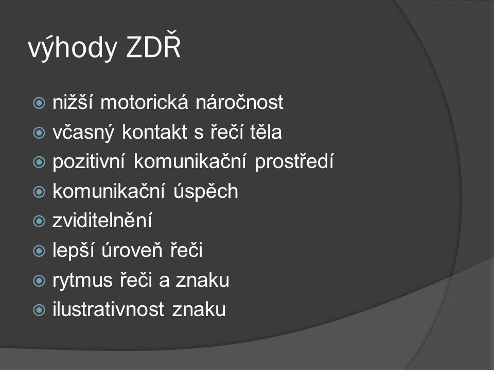 výhody ZDŘ nižší motorická náročnost včasný kontakt s řečí těla