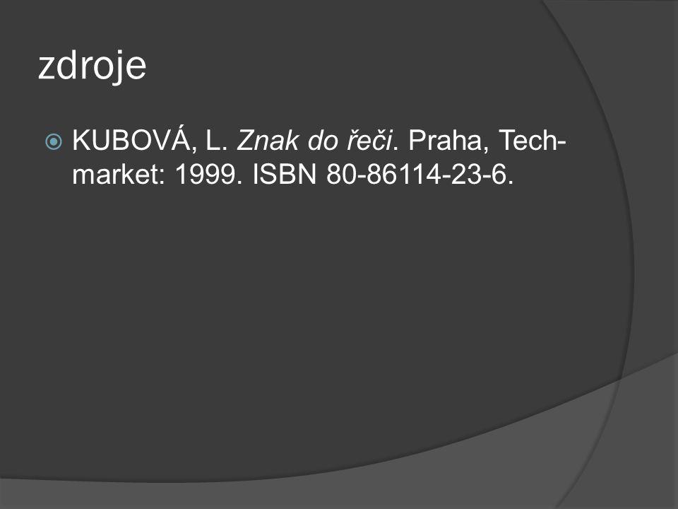 zdroje KUBOVÁ, L. Znak do řeči. Praha, Tech-market: 1999. ISBN 80-86114-23-6.