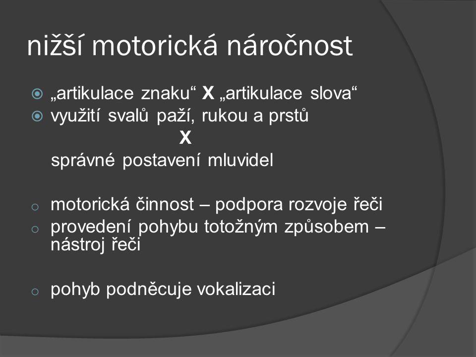 nižší motorická náročnost
