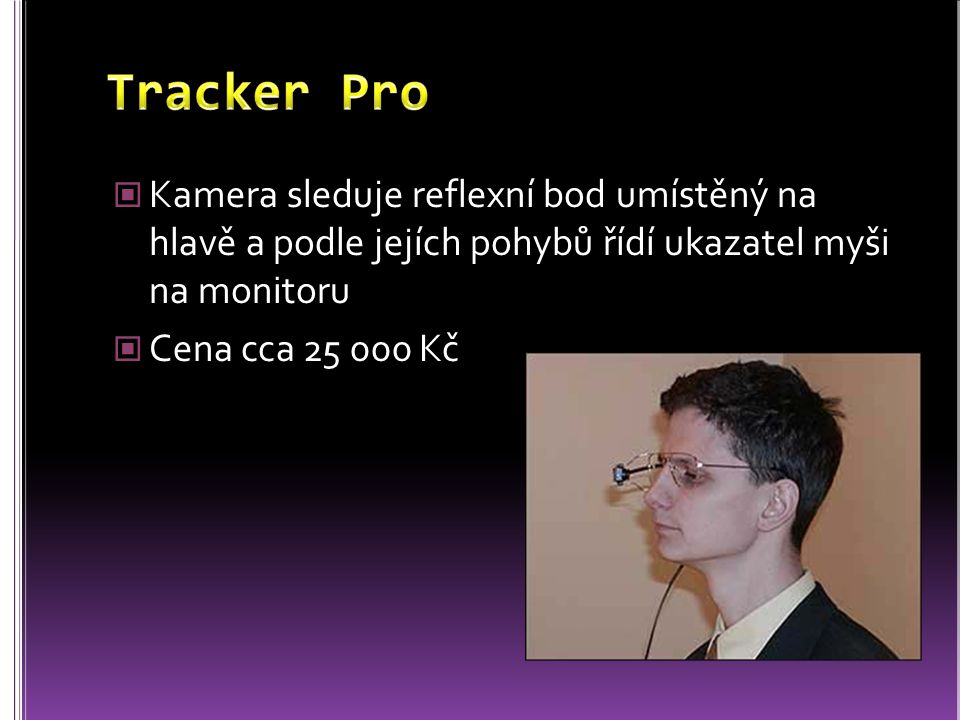 Tracker Pro Kamera sleduje reflexní bod umístěný na hlavě a podle jejích pohybů řídí ukazatel myši na monitoru.