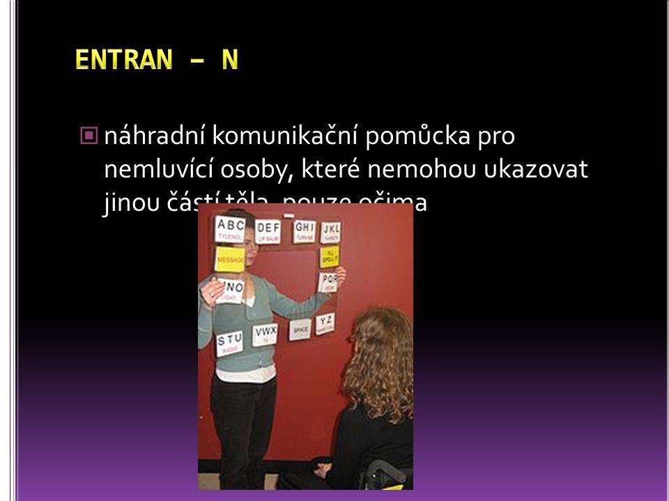 ENTRAN – N náhradní komunikační pomůcka pro nemluvící osoby, které nemohou ukazovat jinou částí těla, pouze očima.