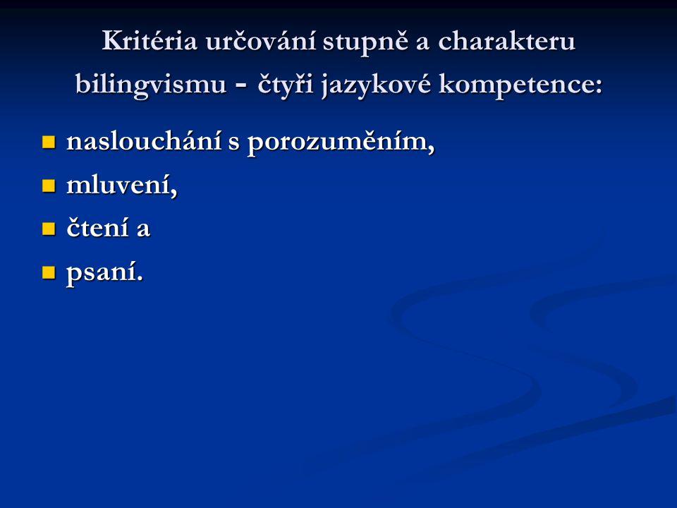 Kritéria určování stupně a charakteru bilingvismu - čtyři jazykové kompetence: