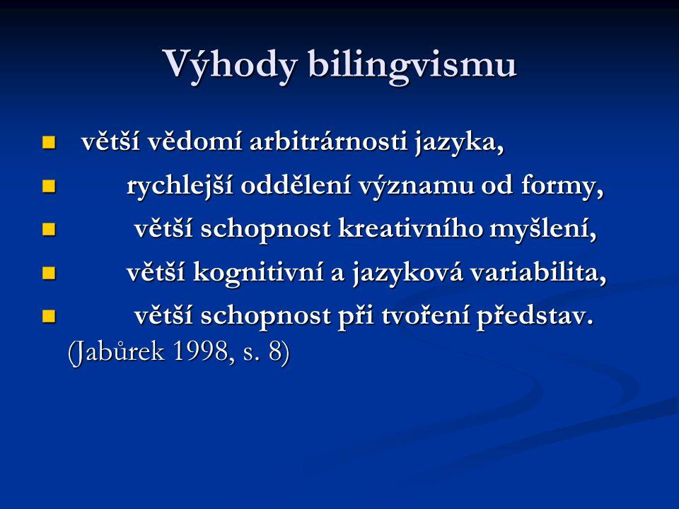 Výhody bilingvismu větší vědomí arbitrárnosti jazyka,