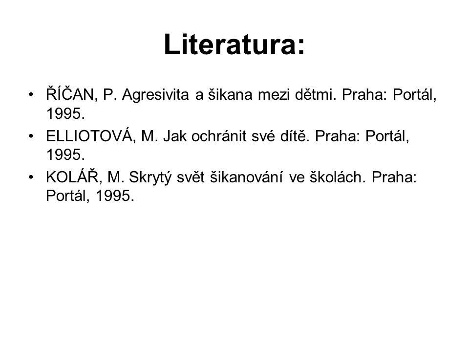 Literatura: ŘÍČAN, P. Agresivita a šikana mezi dětmi. Praha: Portál, 1995. ELLIOTOVÁ, M. Jak ochránit své dítě. Praha: Portál, 1995.