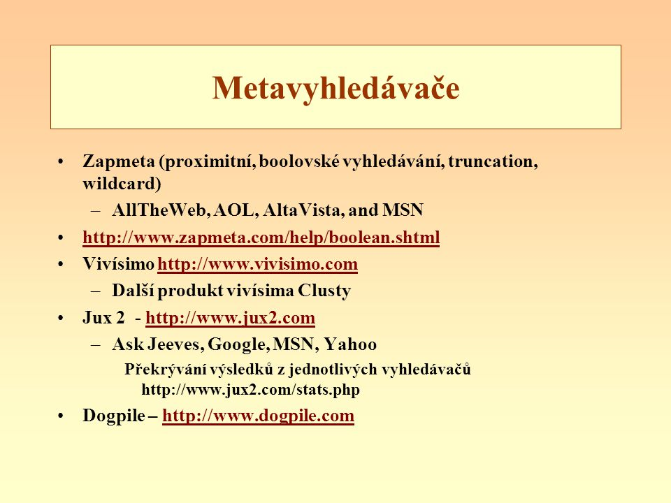Metavyhledávače Zapmeta (proximitní, boolovské vyhledávání, truncation, wildcard) AllTheWeb, AOL, AltaVista, and MSN.