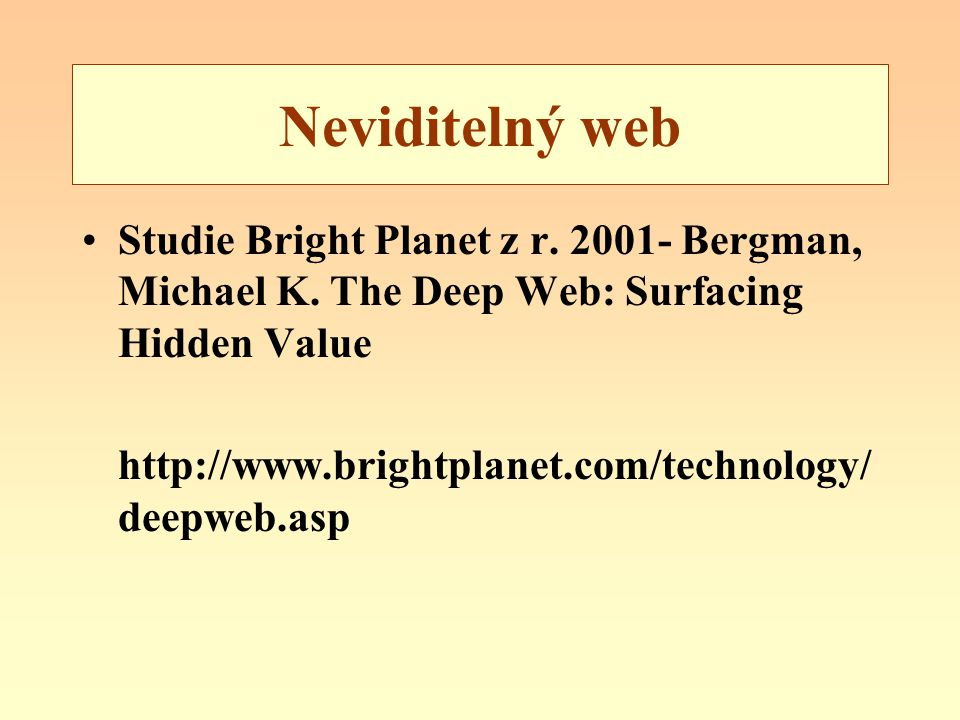 Neviditelný web Studie Bright Planet z r. 2001- Bergman, Michael K. The Deep Web: Surfacing Hidden Value.