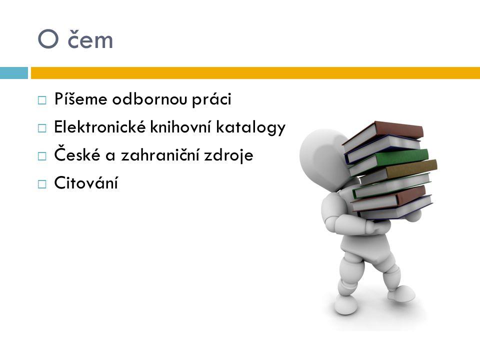 O čem Píšeme odbornou práci Elektronické knihovní katalogy