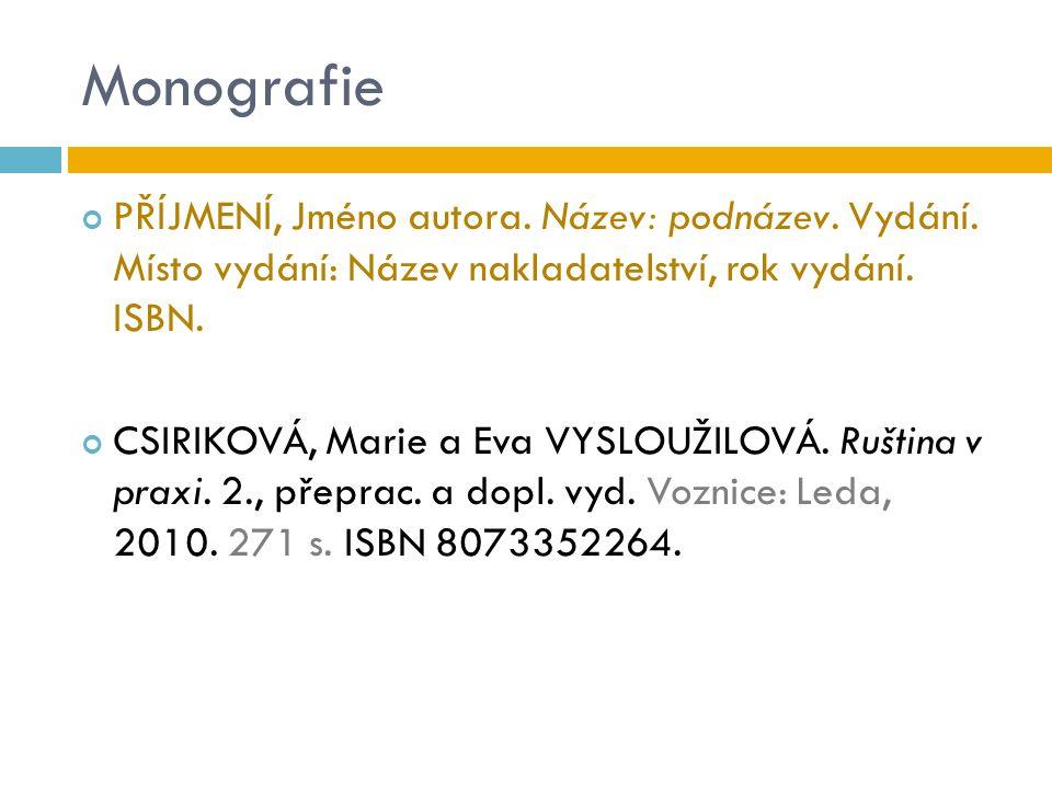 Monografie PŘÍJMENÍ, Jméno autora. Název: podnázev. Vydání. Místo vydání: Název nakladatelství, rok vydání. ISBN.