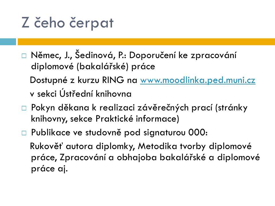 Z čeho čerpat Němec, J., Šedinová, P.: Doporučení ke zpracování diplomové (bakalářské) práce. Dostupné z kurzu RING na www.moodlinka.ped.muni.cz.